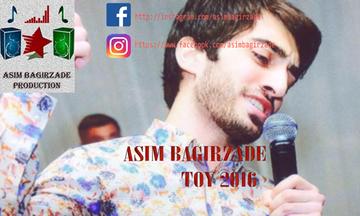 Asim Bagirzade - Toy 2016 Senisevirem.az